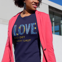 Tribal Marks Love No Dey Carry Last Ankara Print Inspirational Positive and Uplifting Graphic Tee