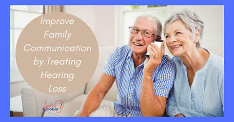 Improve Family Communication By Treating Hearing Loss!