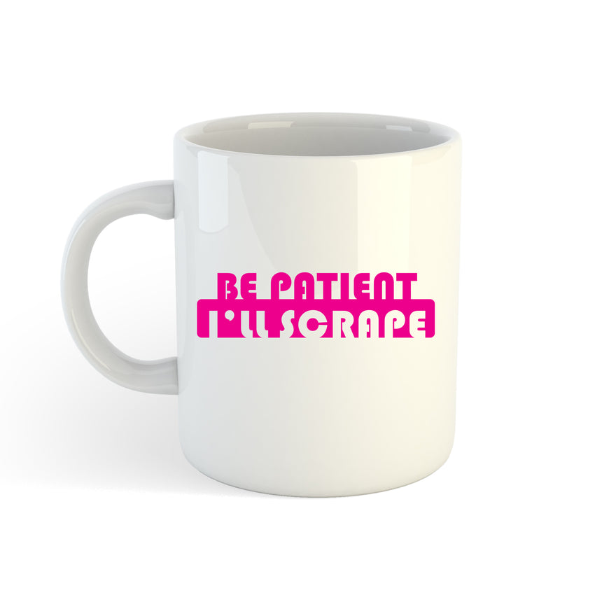 Be Patient I'll Scrape Logo 11oz (300ml) Tea Coffee Mug Cup