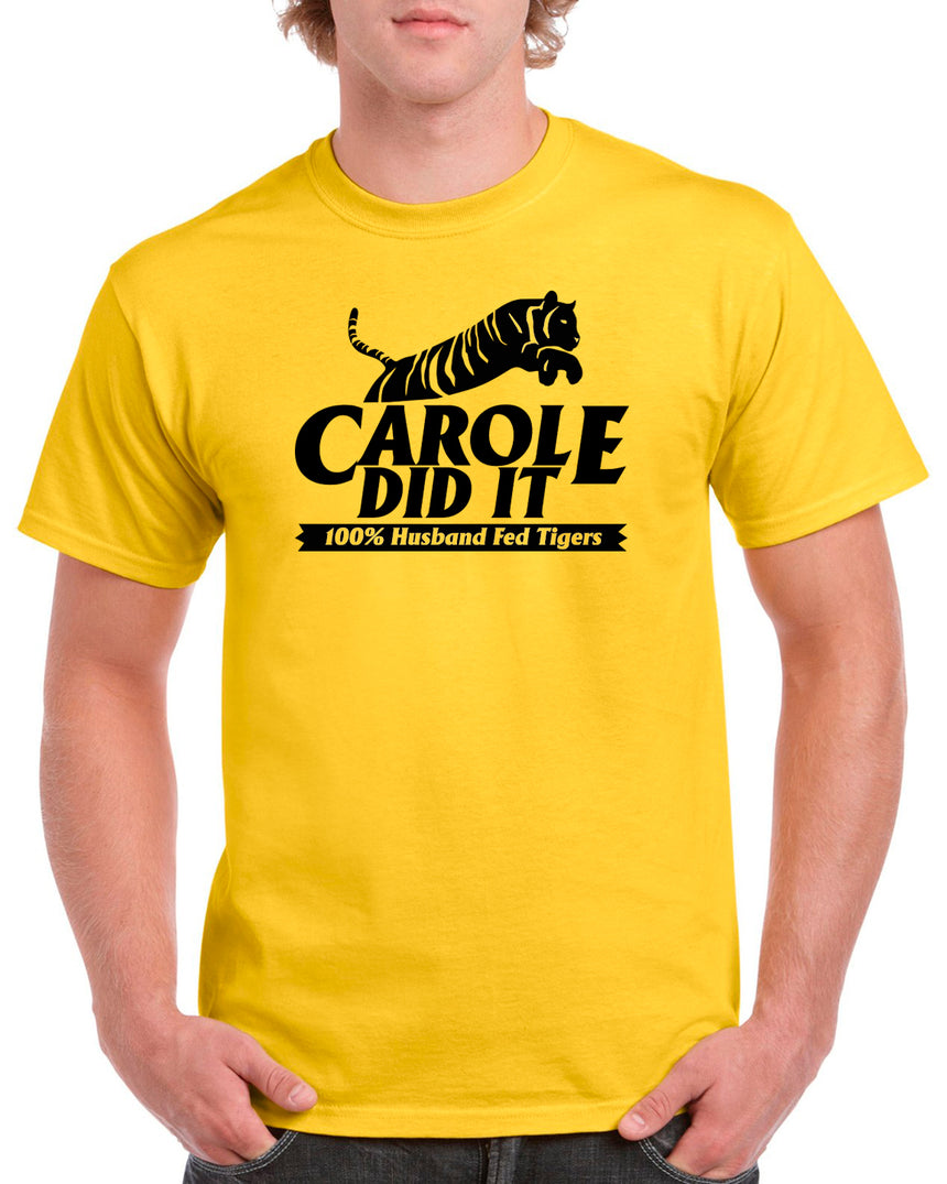 Carole Did It 100% Husband Fed Tigers Logo 100% Cotton Crew Neck T-shirt (51 colour choices)