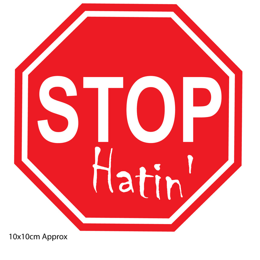 Stop Hatin 10x10cm Vinyl Sticker (Choice Of Colours)