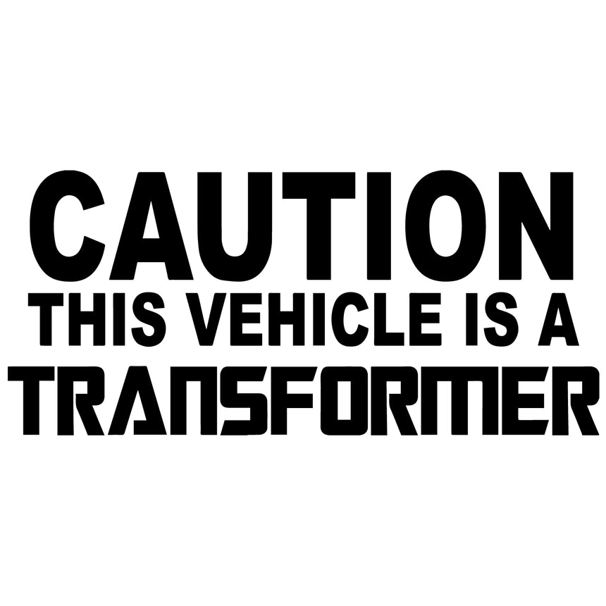 Caution This Vehicle Is A Transformer Vinyl Sticker (Choice Of Colours)