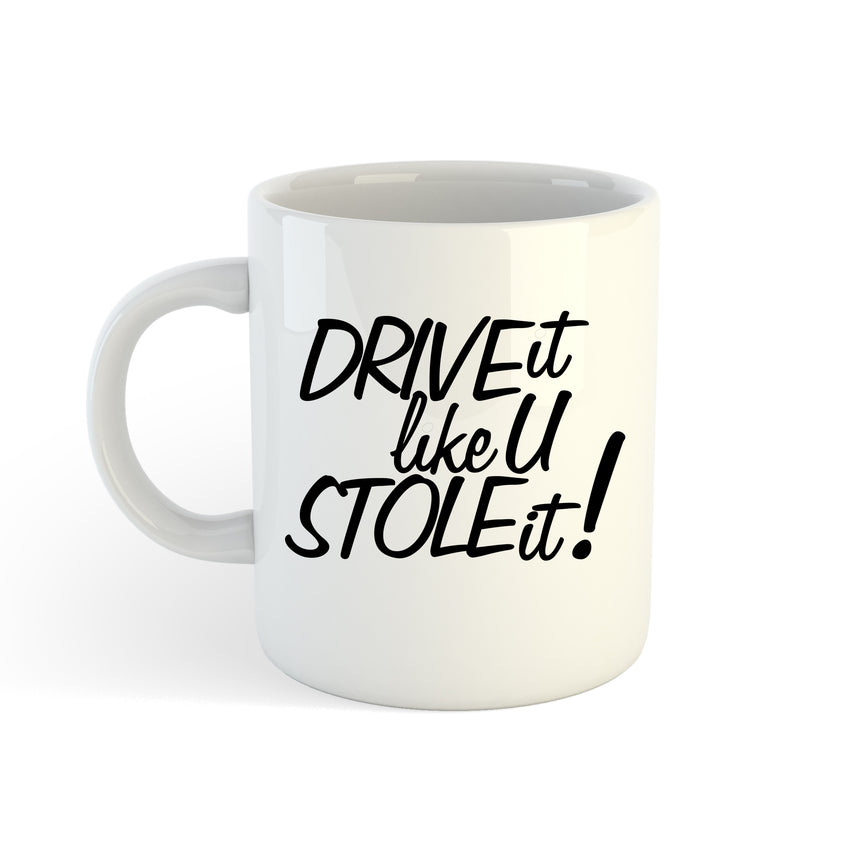 Drive It Like You Stole It Logo 11oz (300ml) Tea Coffee Mug Cup