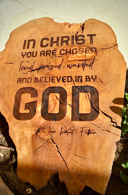In christ you are  chosen, loved,  wanted and believed in by God
