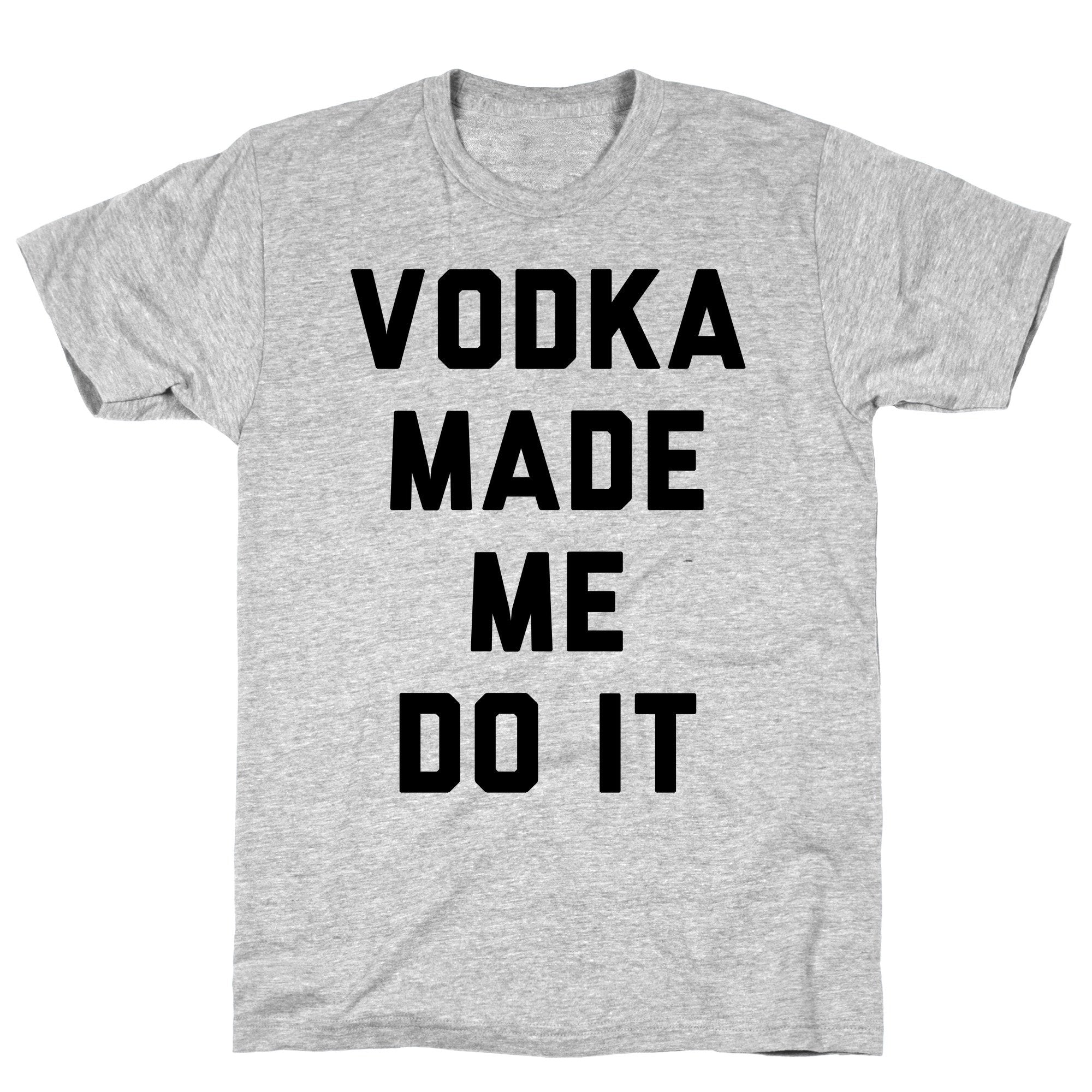 Vodka Made Me Do It Athletic Gray Unisex Cotton Tee by LookHUMAN