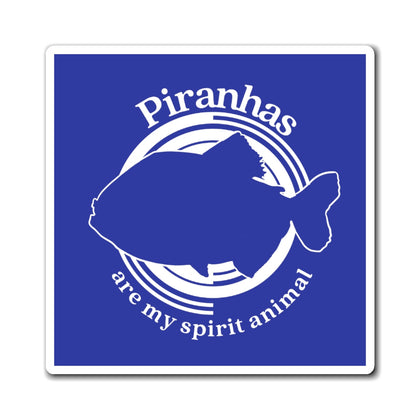 Piranahas Are My Spirit Animal Magnet