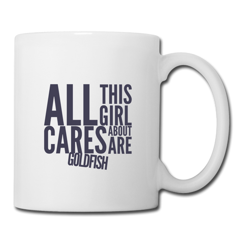 All This Girl Cares About Goldfish Mug! - white
