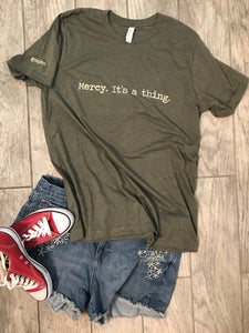 """Mercy. It's a thing."" Short Sleeve Tee Shirt, Crew Neck, Heather Military Green"
