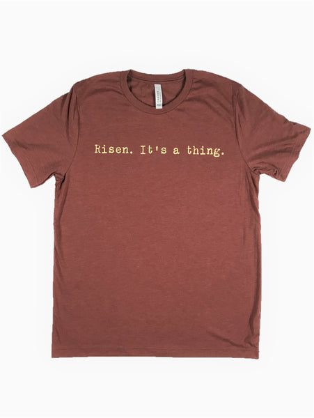 """Risen. It's a thing."" Short Sleeve Tee Shirt, Crew Neck, Heather Clay"