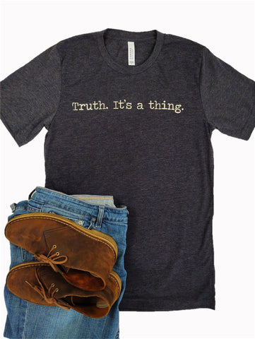"""Truth. It's a thing."" Short Sleeve Tee Shirt, Crew Neck, Dark Heather Grey"