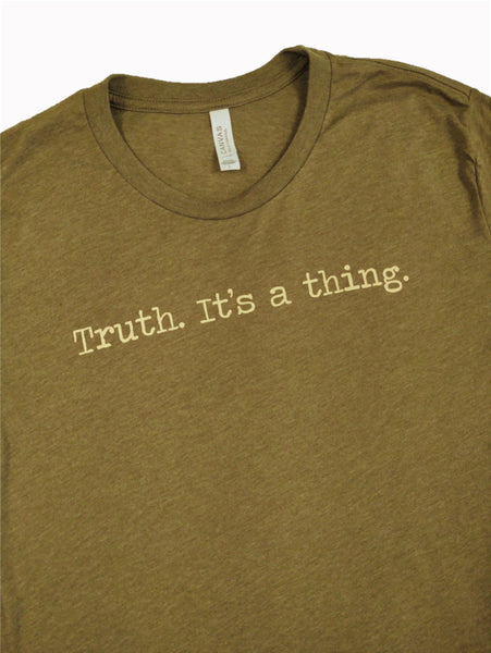 """Truth. It's a thing."" Short Sleeve Tee Shirt, Crew Neck, Heather Olive"