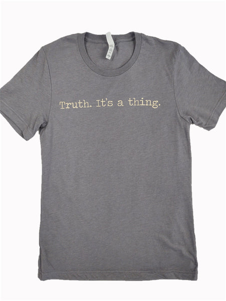 """Truth. It's a thing."" Short Sleeve Tee Shirt, Crew Neck, Heather Storm"