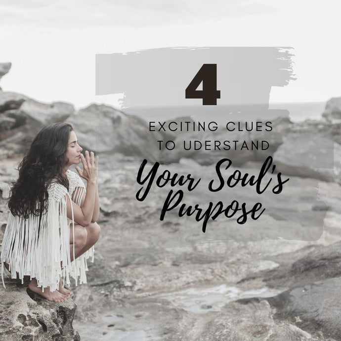 4 Exciting Clues to Understand Your Soul's Purpose