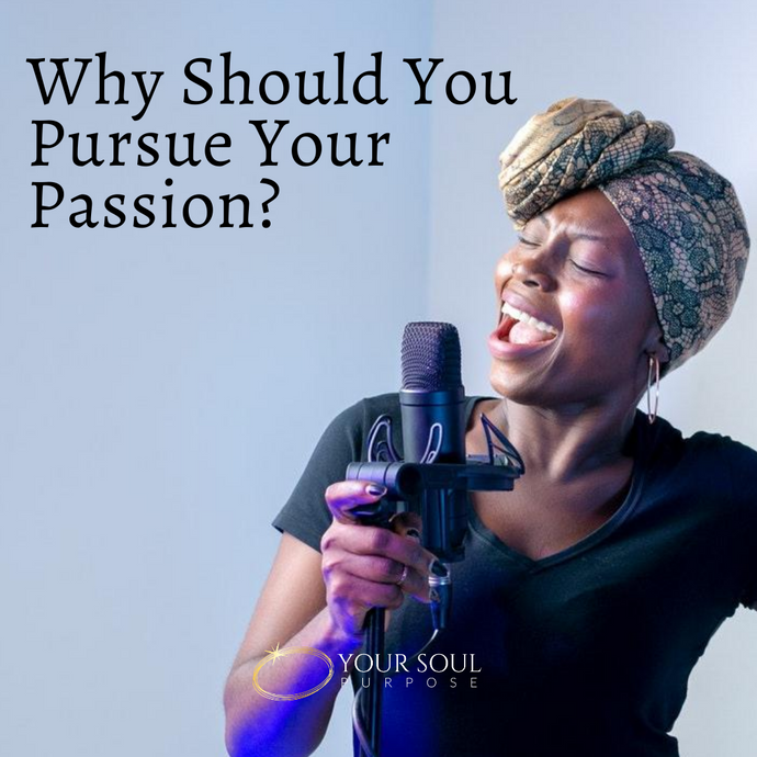 Why Should You Pursue Your Passion?