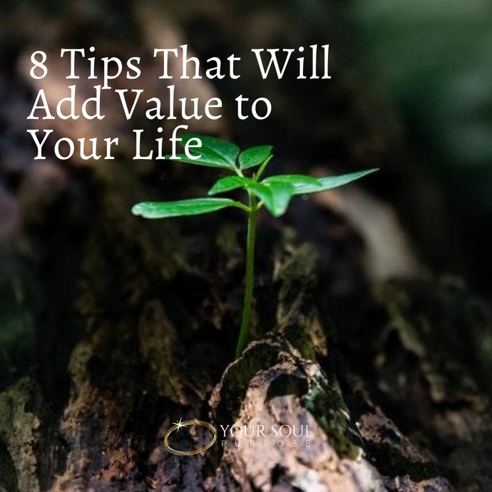 8 Tips That Will Add Value to Your Life