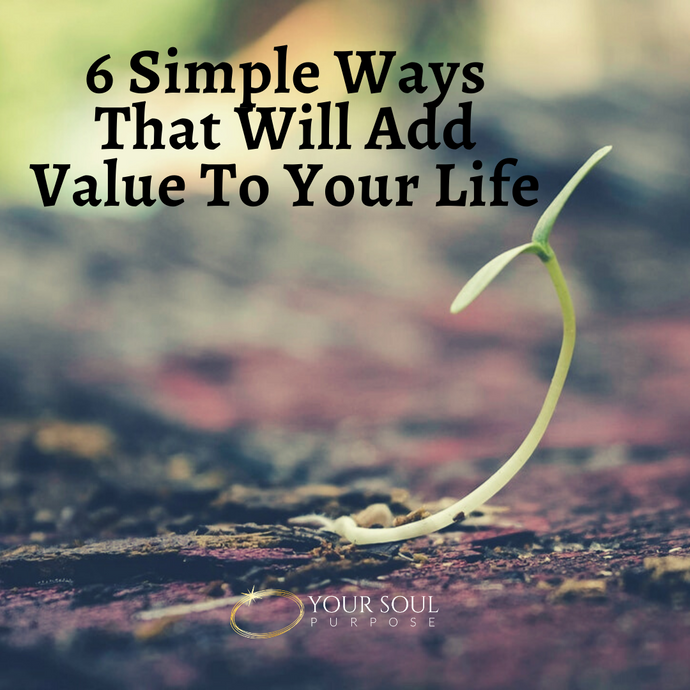 6 Simple Ways That Will Add Value To Your Life