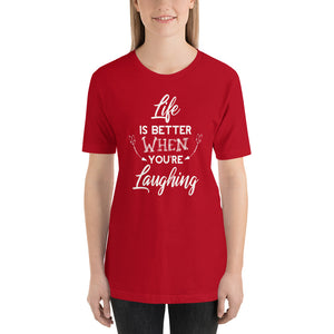 Life Is Better When You Are Laughing - Short-Sleeve Unisex T-Shirt