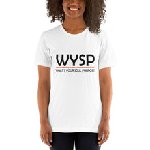 Load image into Gallery viewer, WYSP - What's Your Soul Purpose? - Bold - Black - Short-Sleeve Unisex T-Shirt