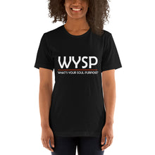 Load image into Gallery viewer, WYSP - What's Your Soul Purpose? - Bold - White - Short-Sleeve Unisex T-Shirt