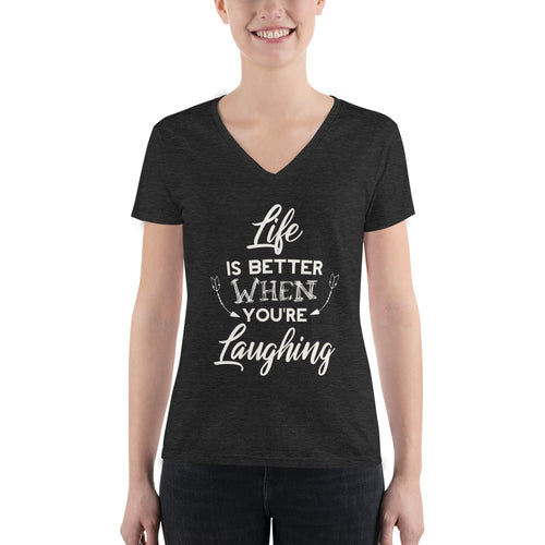 Life Is Better When You Are Laughing - Women's Fashion Deep V-neck Tee