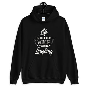 Life Is Better When You Are Laughing - Hooded Sweatshirt