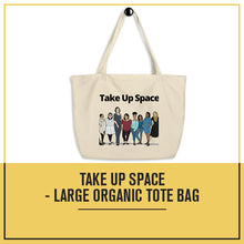 Load image into Gallery viewer, Take Up Space - Large organic tote bag