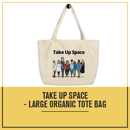 Take Up Space - Large organic tote bag