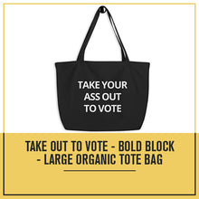 Load image into Gallery viewer, Take Out To Vote - Bold Block - Large organic tote bag