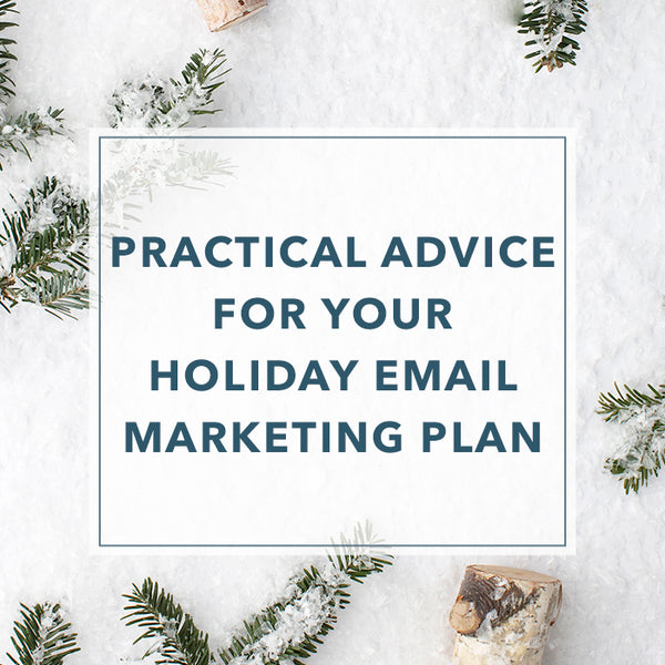 Practical Advice for Your Holiday Email Marketing Plan