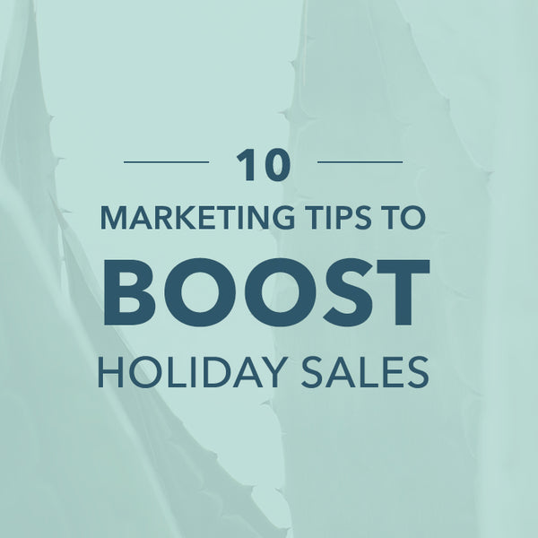 10 Marketing Tips to Boost Holiday Sales