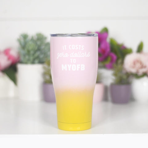 It Cost Zero Dollars To MYOFB Tumbler