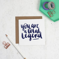 You are a total legend square greeting card with navy hand lettering printed on white card