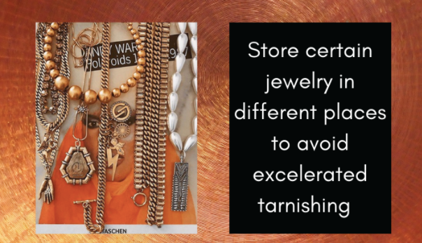 Store certain jewelry in different places to avoid accelerated tarnishing