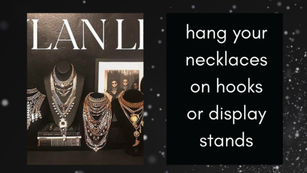 Hang your necklaces on hooks or display stands