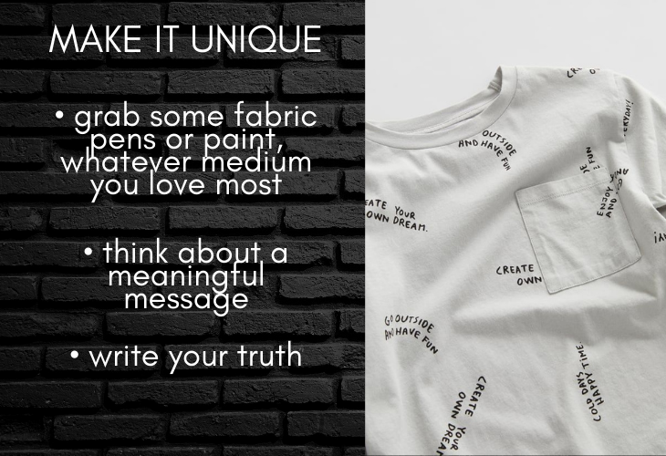Make it Unique Tip for Upcycling Old T-shirts: grab fabric pens or paint, think about meaningful message, write your truth