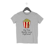 Load image into Gallery viewer, Do You Really Love Pop Corn - Kids Tshirt