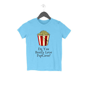 Do You Really Love Pop Corn - Kids Tshirt