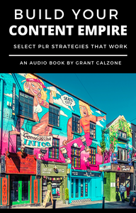 Build Your Content Empire - An Audio Book by Grant Calzone