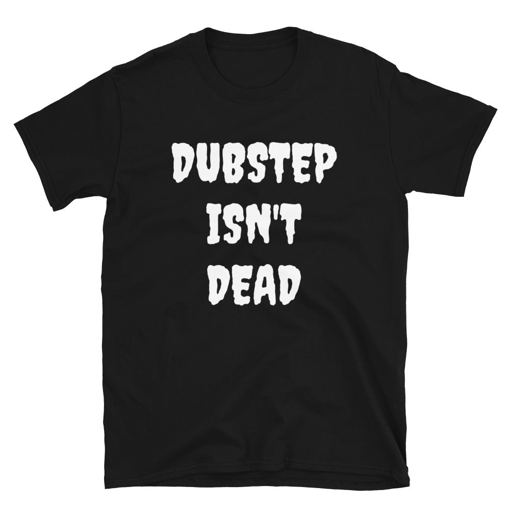 Dubstep Isn't Dead T-Shirt
