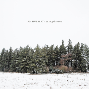 Rm Hubbert - Telling The Trees - Vinyl