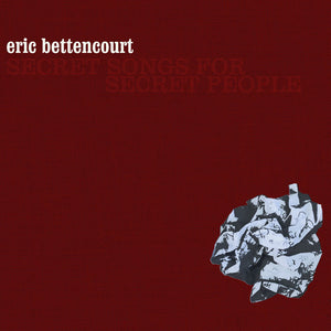Eric Bettencourt : Secret Songs For Secret People (CD)