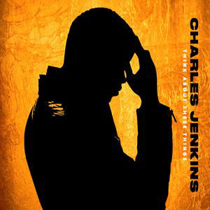 Charles Jenkins (2) : Think About These Things (CD, Album)