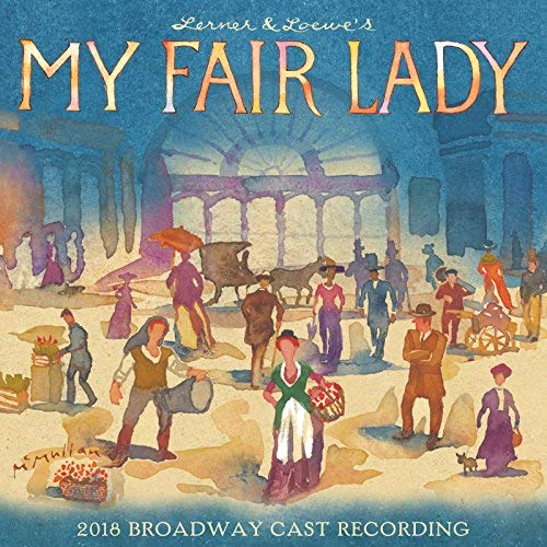 My Fair Lady (2018 Broadway Cast Recording) - My Fair Lady (2018 Broadway Cast Recording) - CD