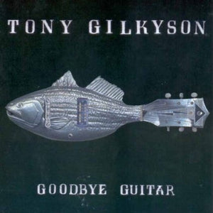 Tony Gilkyson - Goodbye Guitar - CD