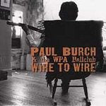 Paul & The Wpa Ballclub Burch - Wire To Wire - CD