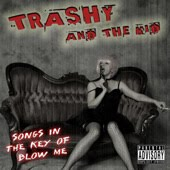 Trashy And The Kid - Songs In The Key Of Blow Me - CD
