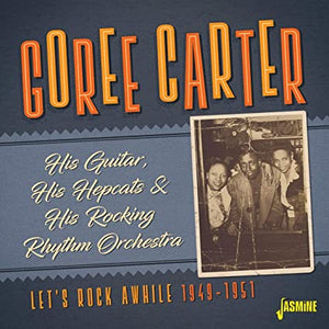 Goree Carter - His Guitar His Hepcats & His Rocking Rhythm Orch - CD