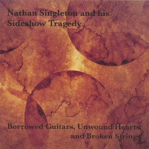 Nathan / Sideshow Tragedy Singleton - Borrowed Guitars, Unwound Hearts And Broken String - CD