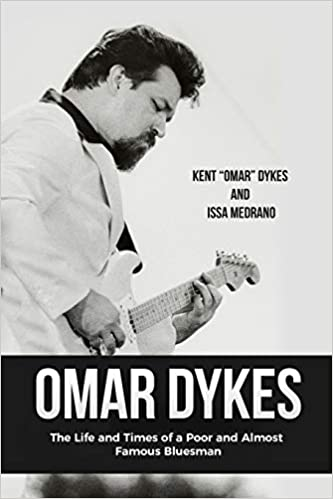 Kent Omar Dykes & Issa Medrano- Life and Times of a Poor and Almost Famous Bluesman