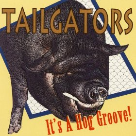 Tailgators - It's A Hog Groove - CD
